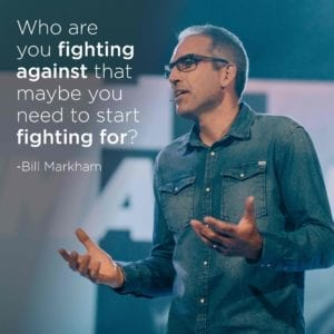 Who are you fighting against that maybe you need to start fighting for? - Bill markham